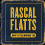 Rascal Flatts - How They Remember You